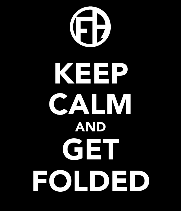 KEEP CALM AND GET FOLDED