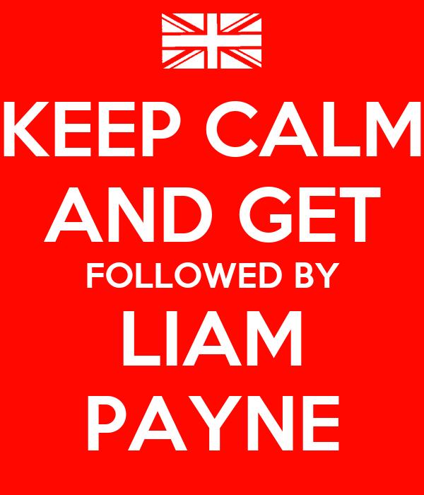 KEEP CALM AND GET FOLLOWED BY LIAM PAYNE