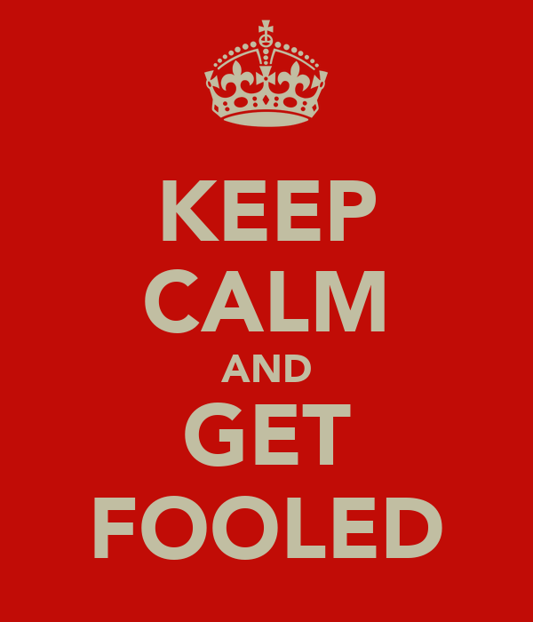 KEEP CALM AND GET FOOLED