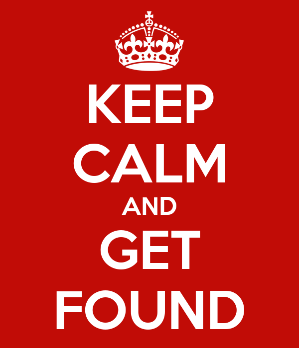 KEEP CALM AND GET FOUND