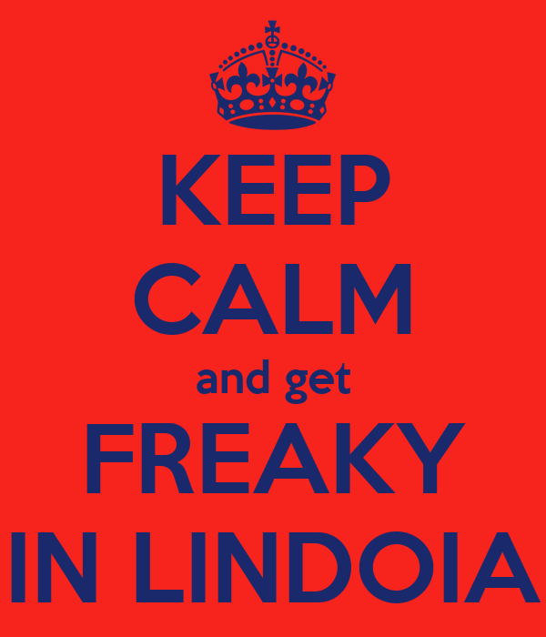 KEEP CALM and get FREAKY IN LINDOIA