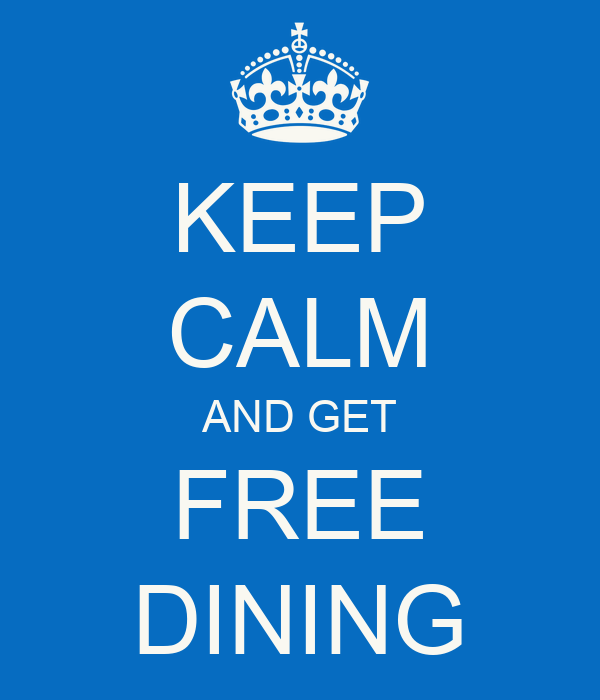 KEEP CALM AND GET FREE DINING