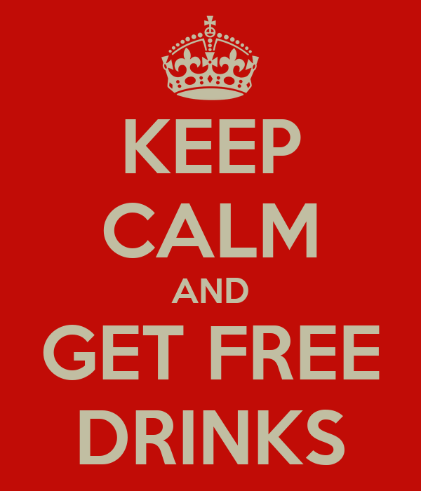 KEEP CALM AND GET FREE DRINKS