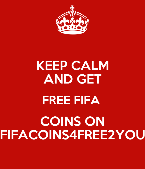 KEEP CALM AND GET FREE FIFA  COINS ON FIFACOINS4FREE2YOU