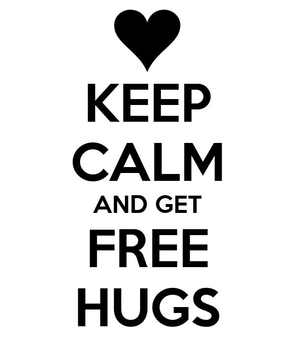 KEEP CALM AND GET FREE HUGS