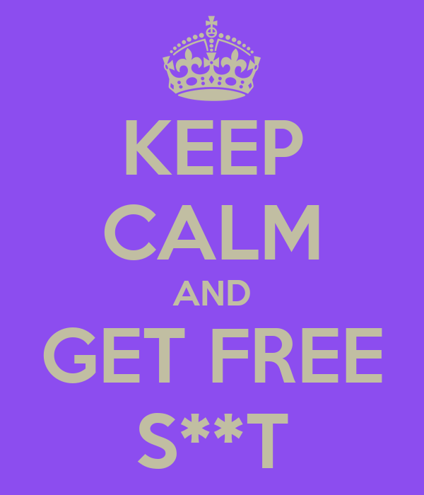 KEEP CALM AND GET FREE S**T