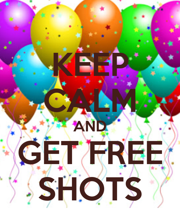 KEEP CALM AND GET FREE SHOTS