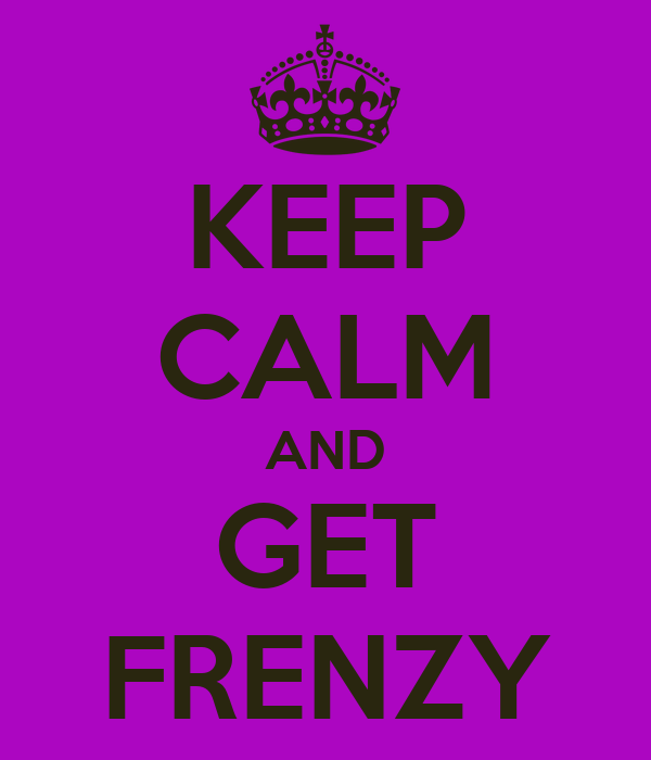 KEEP CALM AND GET FRENZY