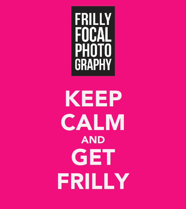 KEEP CALM AND GET FRILLY