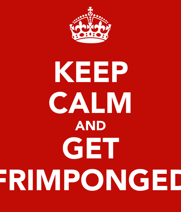 KEEP CALM AND GET FRIMPONGED