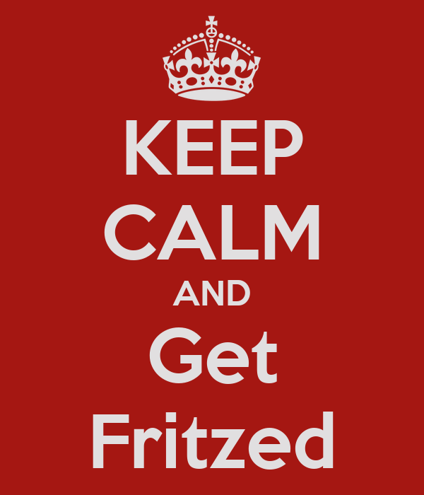 KEEP CALM AND Get Fritzed