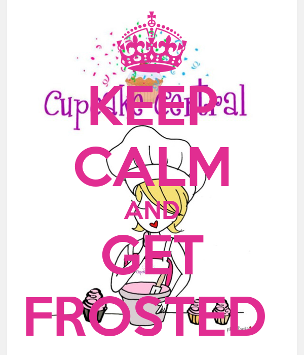 KEEP CALM AND GET FROSTED