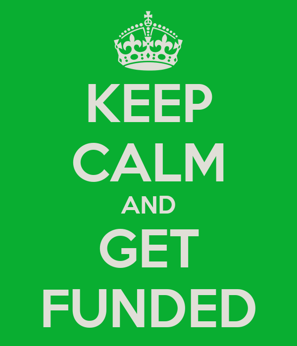 KEEP CALM AND GET FUNDED
