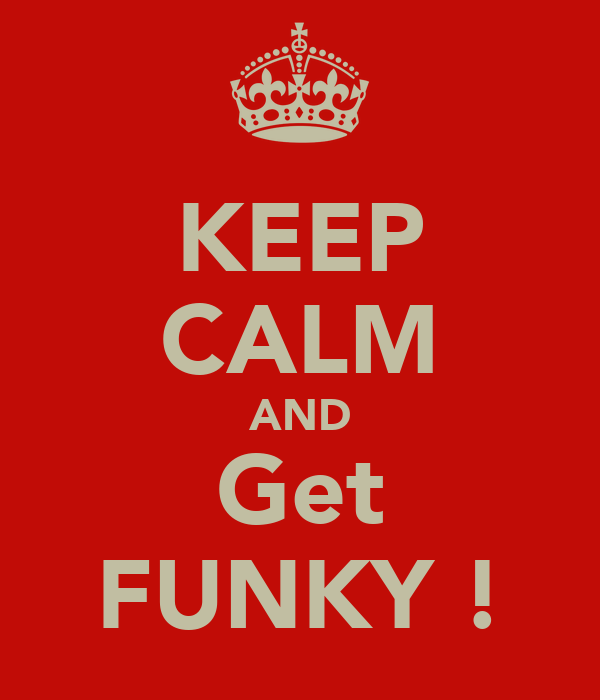 KEEP CALM AND Get FUNKY !