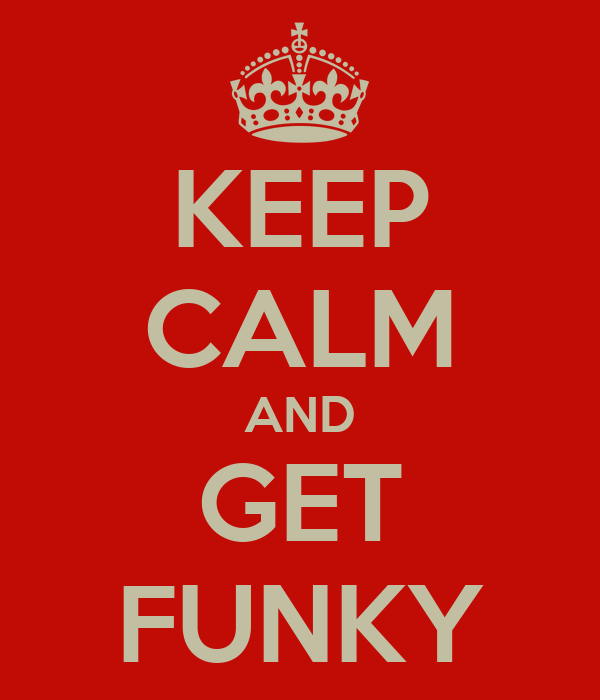 KEEP CALM AND GET FUNKY
