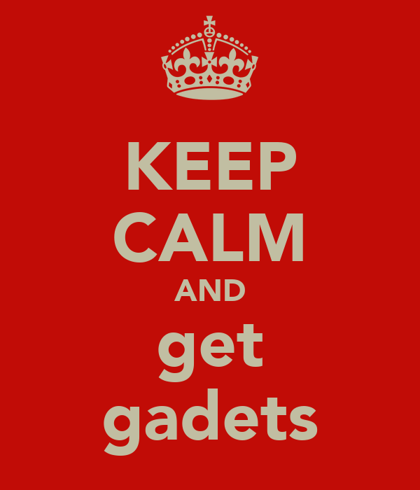 KEEP CALM AND get gadets