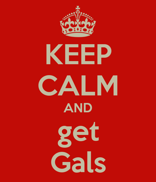 KEEP CALM AND get Gals
