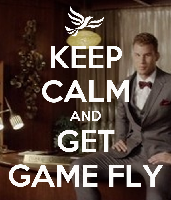 KEEP CALM AND GET GAME FLY