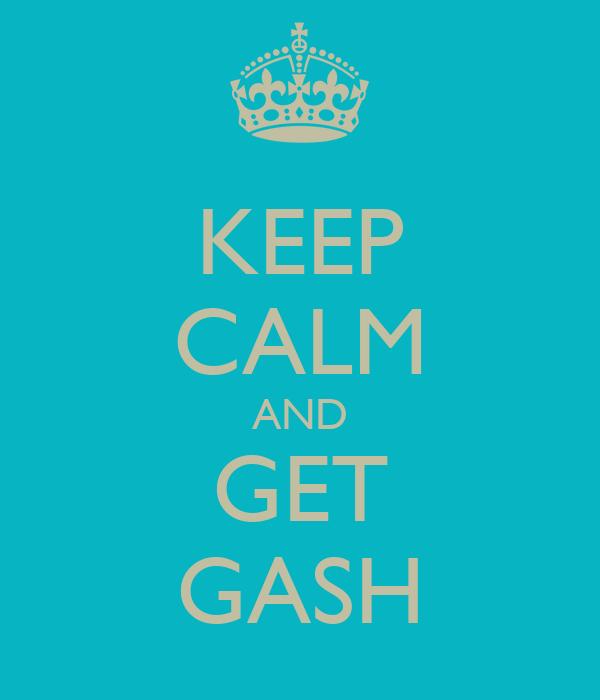 KEEP CALM AND GET GASH