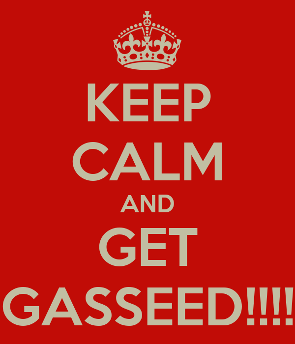 KEEP CALM AND GET GASSEED!!!!