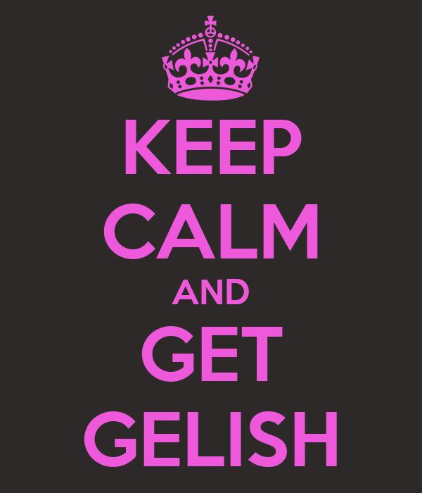 KEEP CALM AND GET GELISH