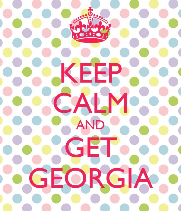 KEEP CALM AND GET GEORGIA