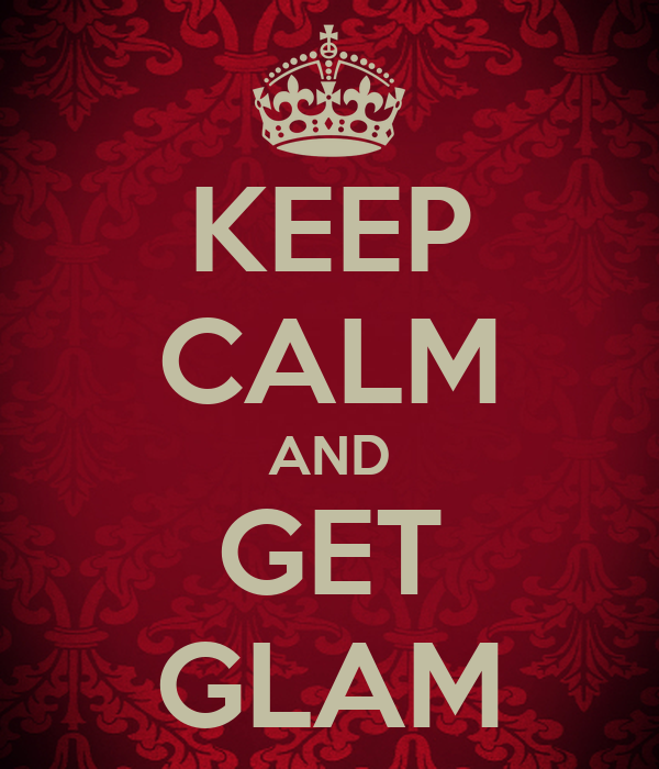 KEEP CALM AND GET GLAM