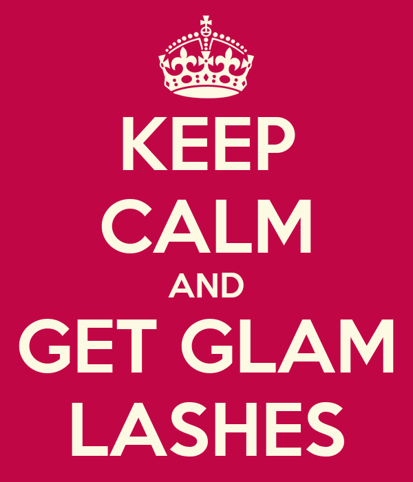 KEEP CALM AND GET GLAM LASHES