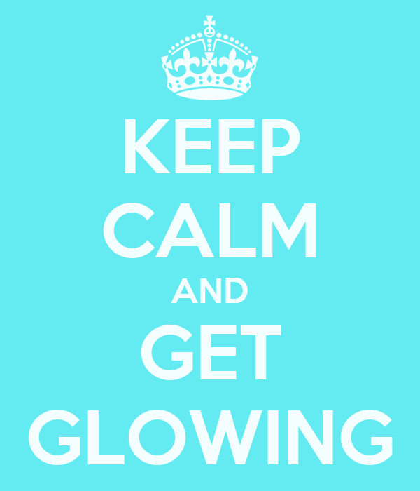 KEEP CALM AND GET GLOWING