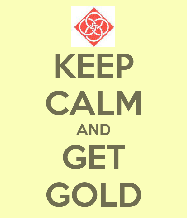 KEEP CALM AND GET GOLD