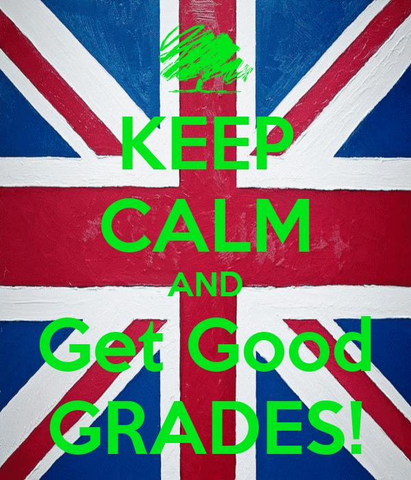 KEEP CALM AND Get Good GRADES!