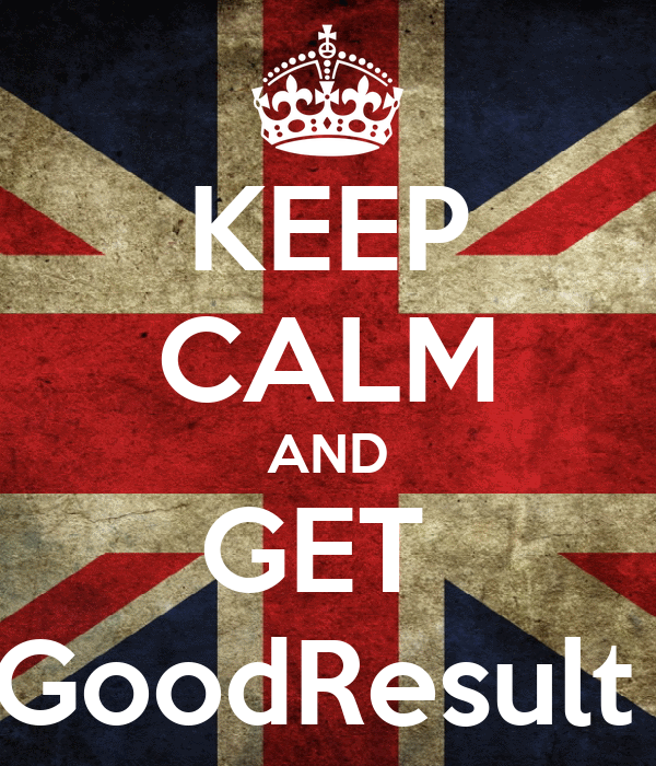 KEEP CALM AND GET  GoodResult