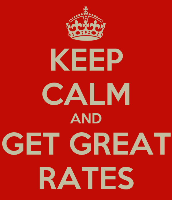 KEEP CALM AND GET GREAT RATES