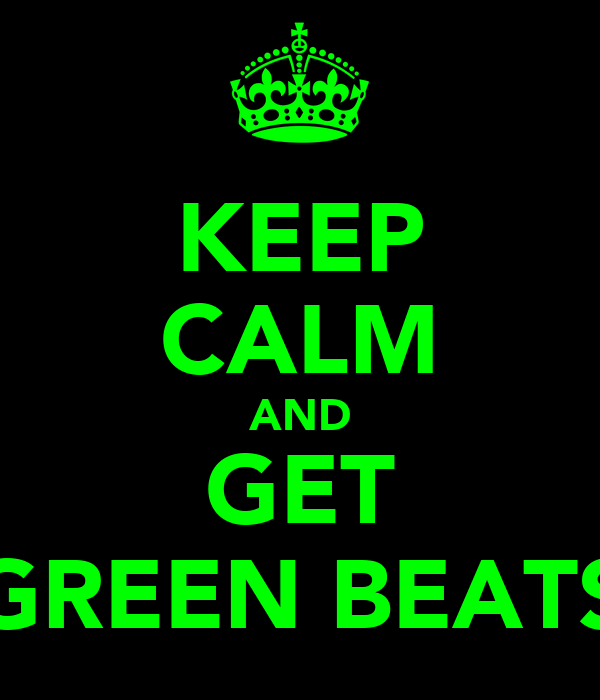 KEEP CALM AND GET GREEN BEATS
