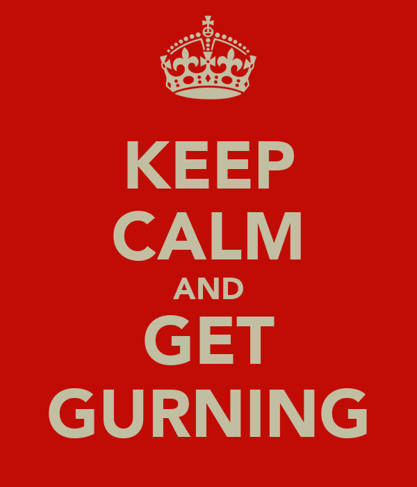 KEEP CALM AND GET GURNING