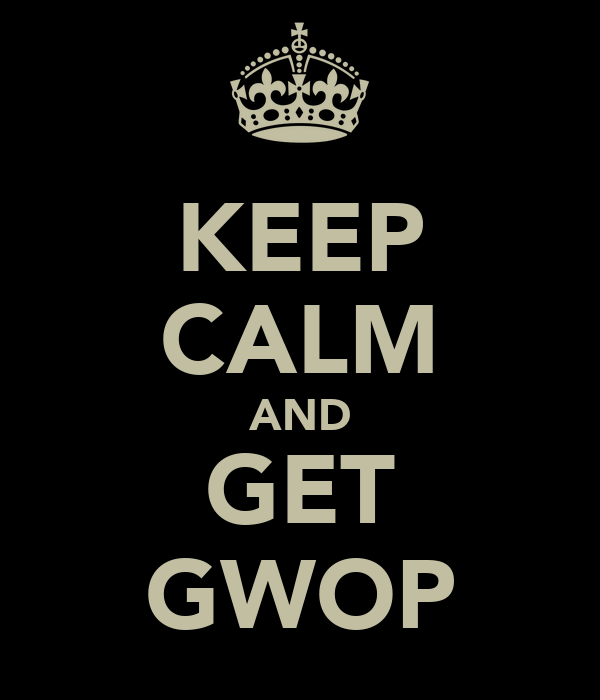 KEEP CALM AND GET GWOP