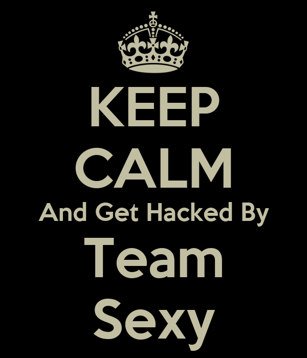 KEEP CALM And Get Hacked By Team Sexy
