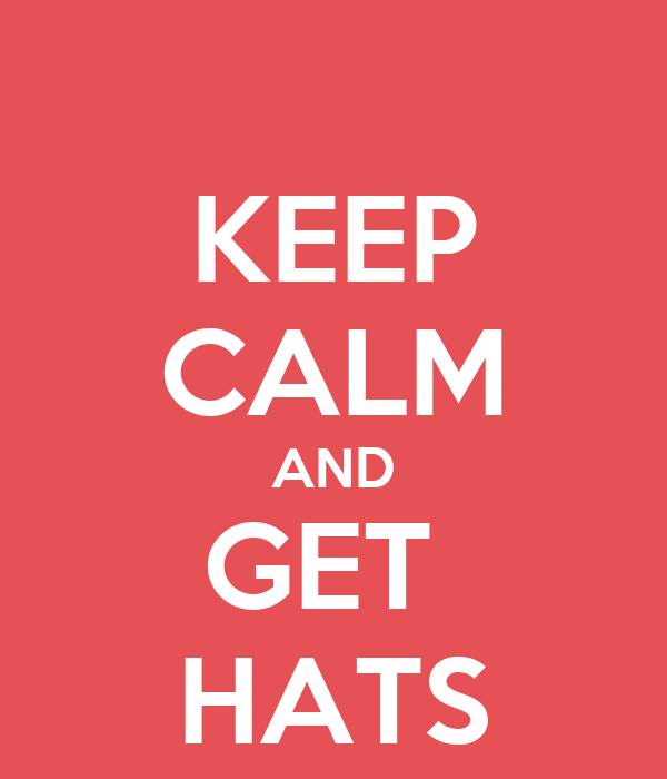 KEEP CALM AND GET  HATS