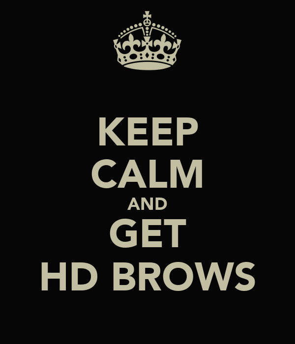 KEEP CALM AND GET HD BROWS