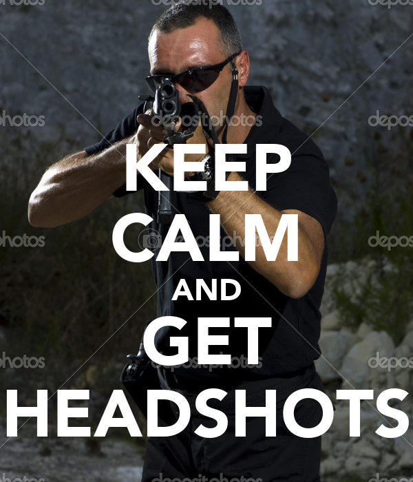 KEEP CALM AND GET HEADSHOTS