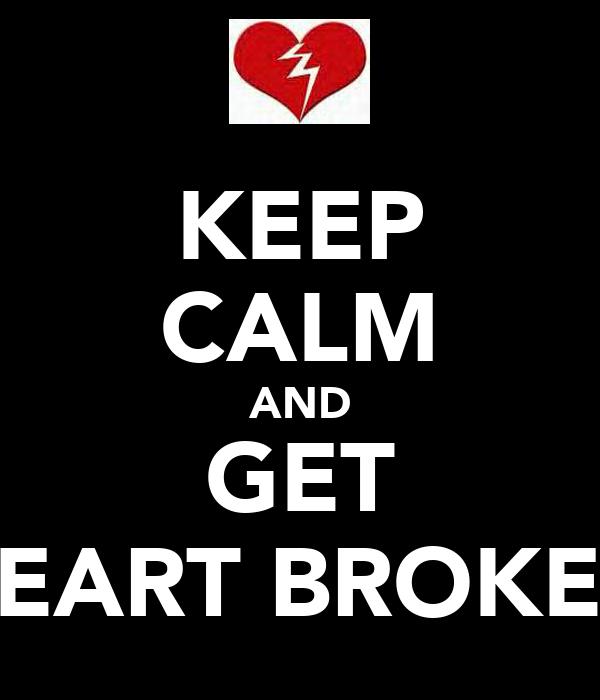 KEEP CALM AND GET HEART BROKEN