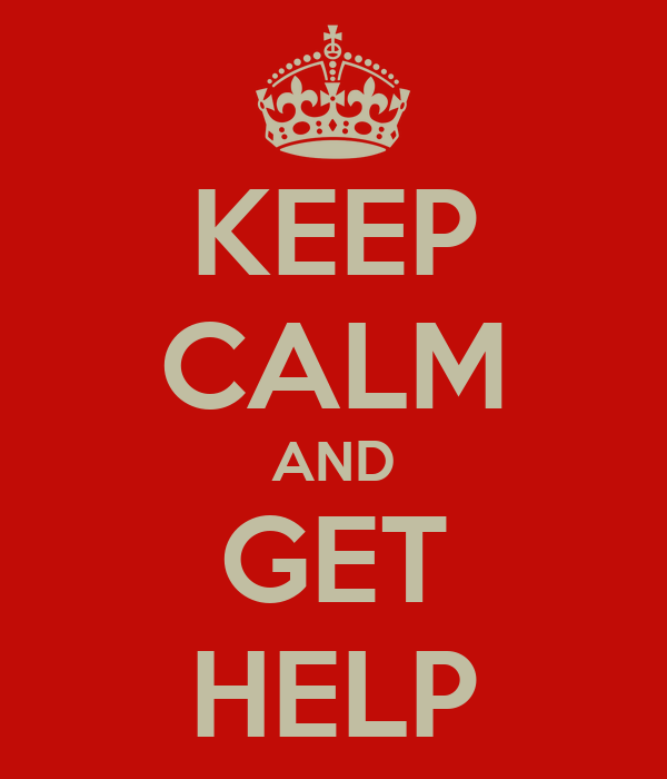 KEEP CALM AND GET HELP