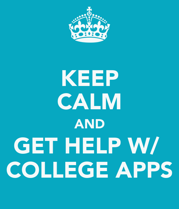 KEEP CALM AND GET HELP W/  COLLEGE APPS