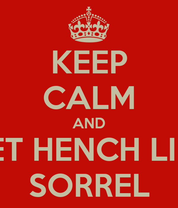 KEEP CALM AND GET HENCH LIKE SORREL