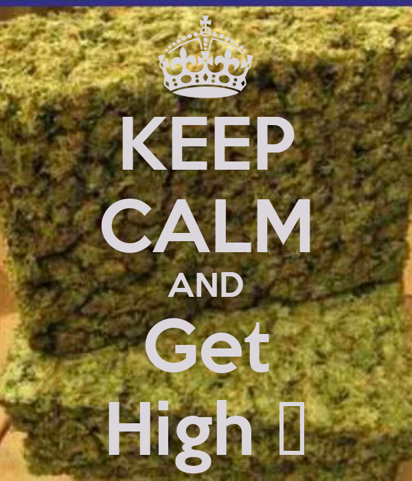 KEEP CALM AND Get High ♥