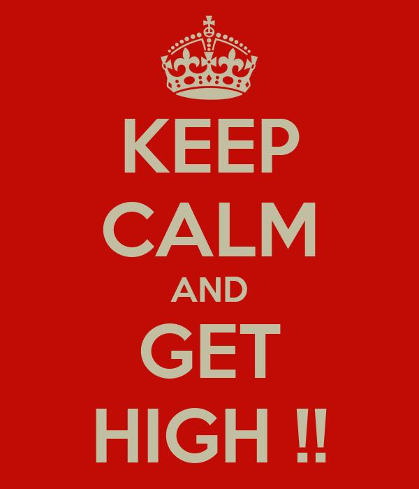 KEEP CALM AND GET HIGH !!