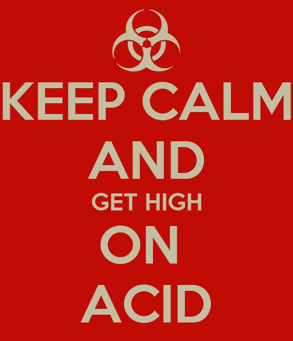 KEEP CALM AND GET HIGH ON  ACID