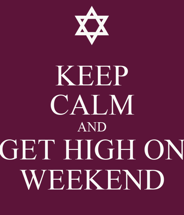 KEEP CALM AND GET HIGH ON WEEKEND