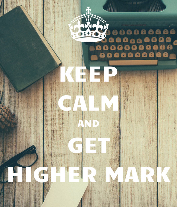 KEEP CALM AND GET HIGHER MARK