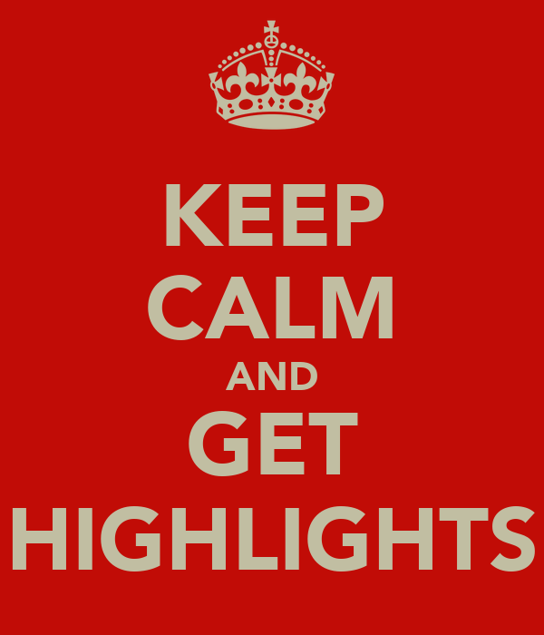 KEEP CALM AND GET HIGHLIGHTS